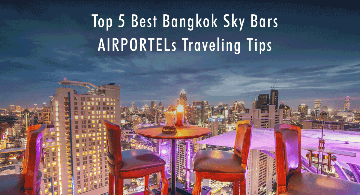 <span class='p-name'>Top 5 Best Bangkok Sky Bars | AIRPORTELs Traveling Tips</span>