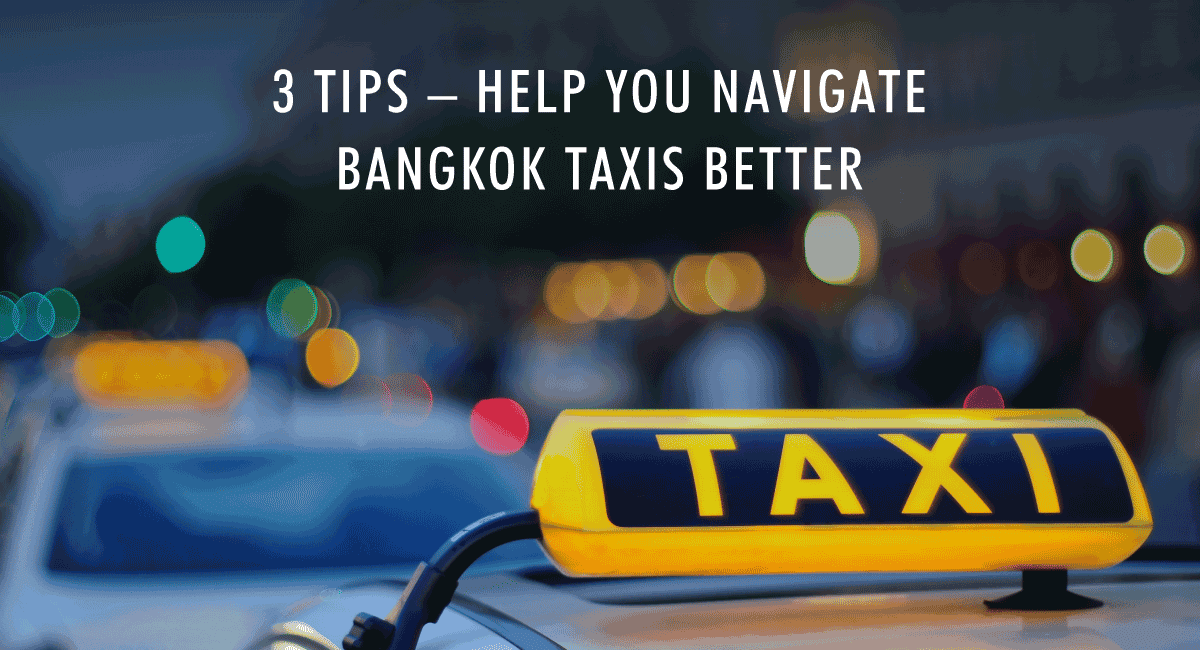 <span class='p-name'>3 Tips to help you navigate Bangkok taxis better</span>