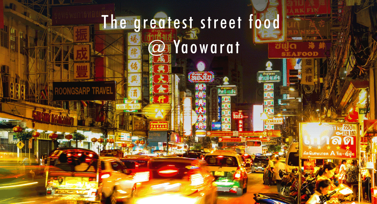 <span class='p-name'>The greatest street food @ Yaowarat</span>