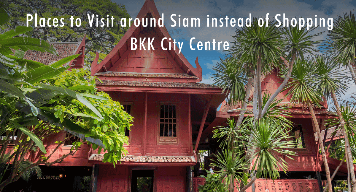 <span class='p-name'>Places to Visit around Siam instead of Shopping – BKK City Centre</span>